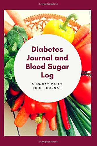 Diabetes Journal and Blood Sugar Log: 90 Day Daily Food Tracker...